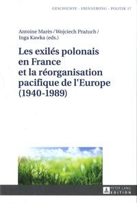 Antoine Marès et Wojciech Prazuch - Les exilés polonais en France et la réorganisation pacifique de l'Europe (1940-1989).