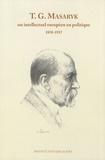 Antoine Marès et Alain Soubigou - Tomas G. Masaryk - Un intellectuel européen en politique (1850-1937).
