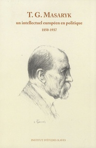 Histoiresdenlire.be Tomas G. Masaryk - Un intellectuel européen en politique (1850-1937) Image
