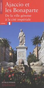 Antoine-Marie Graziani et Philippe Perfettini - Ajaccio et les Bonaparte - De la ville génoise à la cité impériale.