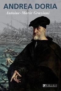 Antoine-Marie Graziani - Andrea Doria - Un prince de la Renaissance.