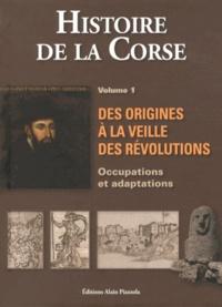 Antoine-Marie Graziani - Histoire de la Corse - Volume 1, Des origines à la veille des Révolutions : occupations et adaptations.