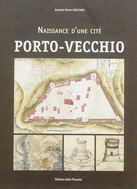 Antoine-Marie Graziani - Naissance d'une cité : Porto-Vecchio.