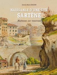 Antoine-Marie Graziani - Naissance d'une cité - Sartène - Maîtriser son territoire.
