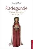 Antoine Marot - Radegonde - La grande épopée d'une reine mérovingienne.
