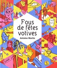 Antoine Martin - Fous de fêtes votives.