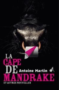 Antoine Martin - La cape de Mandrake et autres nouvelles - et autres nouvelles.