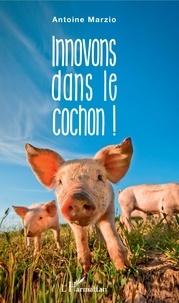 Antoine Marzio - Innovons dans le cochon !.