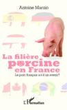 Antoine Marzio - La filière porcine en France - Le porc français a-t-il un avenir ?.