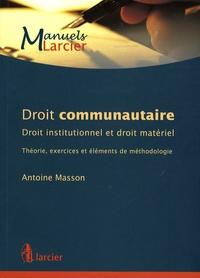 Antoine Masson - Droit communautaire - Droit institutionnel et droit matériel - Théorie, exercices et éléments de méthodologie.