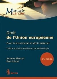 Antoine Masson et Paul Nihoul - Droit de l'Union européenne - Droit institutionnel et droit matériel - Théorie, exercices et éléments de méthodologie.