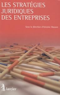 Antoine Masson - Les stratégies juridiques des entreprises.