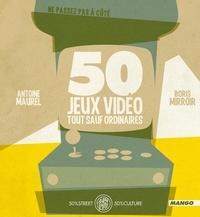 Antoine Maurel et Boris Mirroir - 50 Jeux vidéo tout sauf ordinaires.