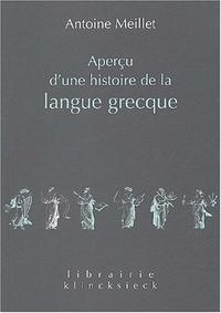 Antoine Meillet - Aperçu d'une histoire de la langue grecque.
