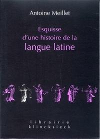 Antoine Meillet - Esquisse d'une histoire de la langue latine.