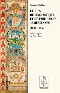 Antoine Meillet - Etude de linguistique et de philologie arméniennes (1898-1936).