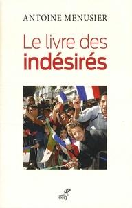 Antoine Menusier - Le livre des indésirés - Une histoire des Arabes en France.
