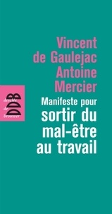 Antoine Mercier et Vincent de Gaulejac - Manifeste pour sortir du mal-être au travail.