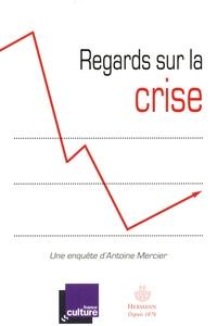 Antoine Mercier - Regards sur la crise - Réflexions pour comprendre la crise et en sortir.