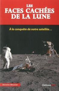 Antoine Meunier - Les faces cachées de la Lune - A la conquête de notre satellite....