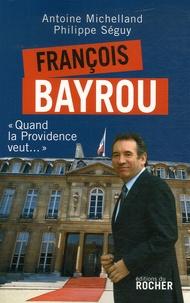 Antoine Michelland et Philippe Séguy - François Bayrou - Quand la Providence veut....