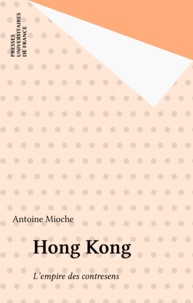 Antoine Mioche - Hong Kong - L'empire des contresens.
