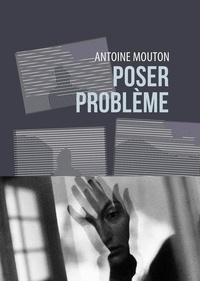 Antoine Mouton - Poser problème.