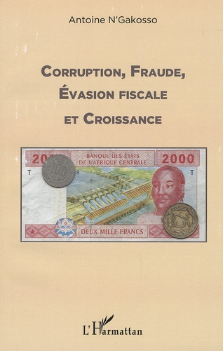 Antoine N'Gakosso - Corruption, fraude, évasion fiscale et croissance.
