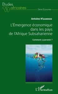 Antoine N'Gakosso - L'émergence économique dans les pays de l'Afrique Subsaharienne - Comment y parvenir ?.