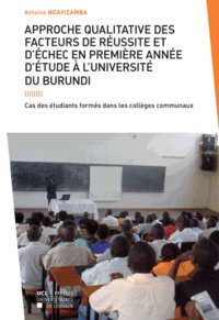 Antoine Ndayizamba - Approche qualitative des facteurs de réussite et d'échec en première année d'étude à l'université du burundi - Cas des étudiants formés dans les collèges communaux.