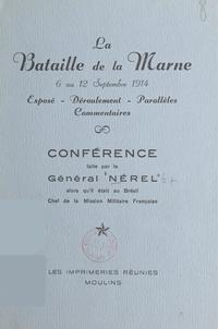 Antoine Nérel - La bataille de la Marne, 6 au 12 septembre 1914 - Conférence faite par le général Nérel alors qu'il était au Brésil, chef de la Mission militaire française.