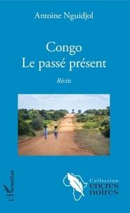 Antoine Nguidjol - Congo - Le passé présent.