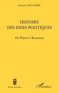 Antoine Nguidjol - Histoire des idées politiques - De Platon à Rousseau.