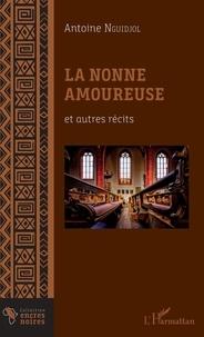 Antoine Nguidjol - La nonne amoureuse et autres récits.
