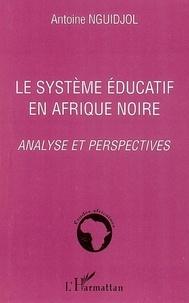 Antoine Nguidjol - Le système éducatif en Afrique noire - Analyse et perspectives.