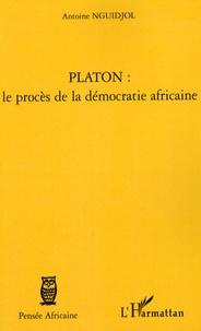 Antoine Nguidjol - Platon : le procès de la démocratie africaine.