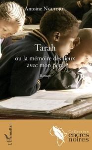 Antoine Nguidjol - Tarah ou la mémoire des lieux avec mon père.