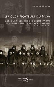 Antoine Nivière - Les glorificateurs du nom - Une querelle théologique parmi les moines russes du Mont Athos (1907-1914).