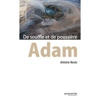 Antoine Nouis - Adam - De souffle et de poussière.