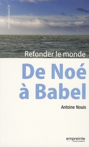 Antoine Nouis - De Noé à Babel - Refonder le monde.