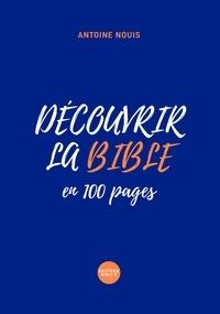 Antoine Nouis - Découvrir la Bible en 100 pages.