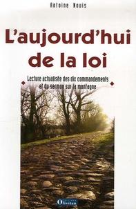 Antoine Nouis - L'aujourd'hui de la loi - Lecture actualisée des dix commandements et du sermon sur la montagne.