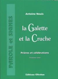 Antoine Nouis - La galette et la cruche - Prières et célébrations, Tome 3.