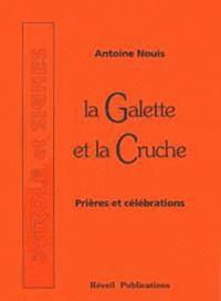 Antoine Nouis - La Galette et la Cruche - Prières et célébrations, Tome 1.