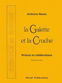 Antoine Nouis - La Galette et la Cruche - Prières et célébrations, Tome 2.