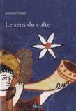 Antoine Nouis - Le sens du culte.