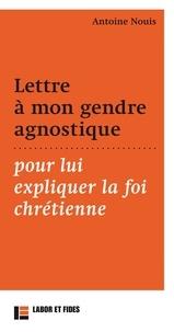 Antoine Nouis - Lettre à mon gendre agnostique pour lui expliquer la foi chrétienne.