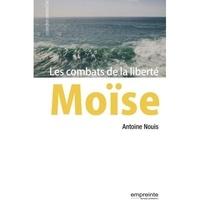 Antoine Nouis - Moïse - Les combats de la liberté.