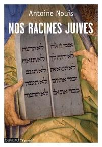 Antoine Nouis - Nos racines juives.