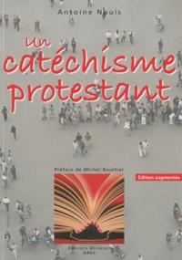 Antoine Nouis - Un catéchisme protestant.